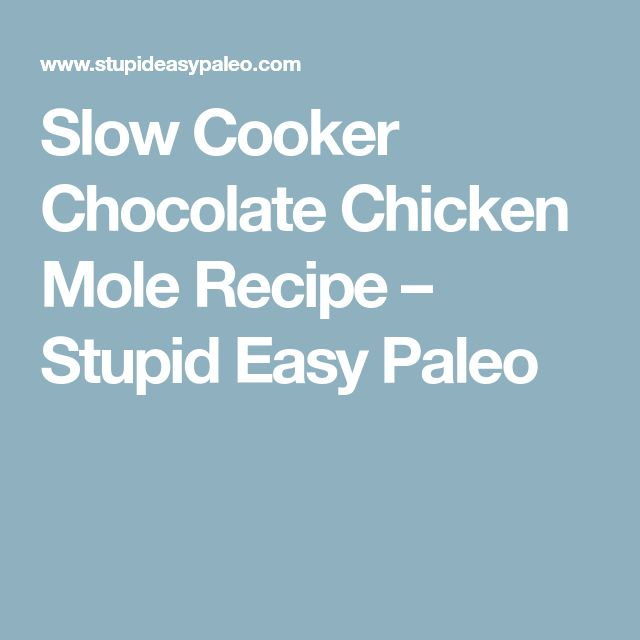 Slow Cooker Chocolate Chicken Mole Recipe – Stupid Easy Paleo