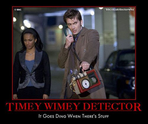 This is my timey-wimey detector. It goes ding when there's stuff. Also, it can boil an egg at 30 paces, whether you want it to or not, actually, so I've learned to stay away from hens. It's not pretty when they blow.