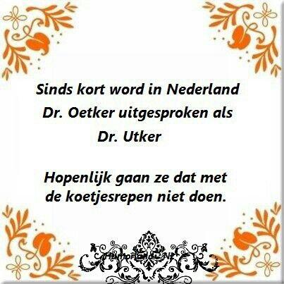 Haha ik was dus niet de enige die het vreemd vond dat dr Oetker nu als dr Utker uitgesproken wordt... Humor!