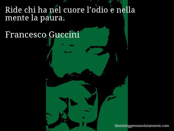 Aforisma di Francesco Guccini , Ride chi ha nel cuore l'odio e nella mente la paura.