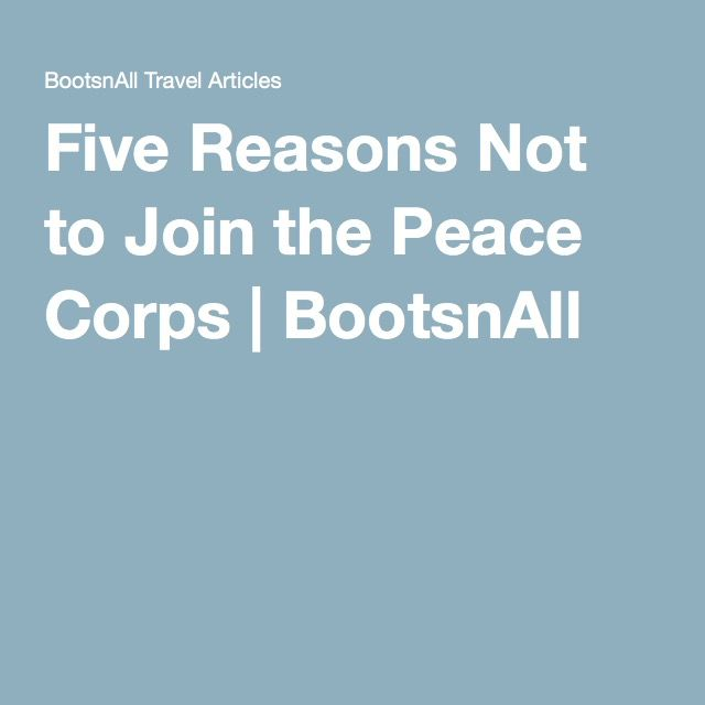 Five Reasons Not to Join the Peace Corps | BootsnAll