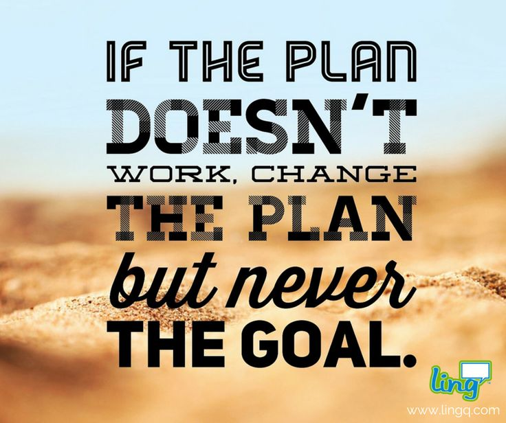 """If the plan doesn't work, change the plan but never the goal."" #MotivationalQuotes #LearnAtLingQ #PlansAndGoals"