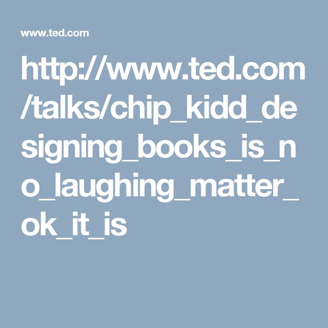 http://www.ted.com/talks/chip_kidd_designing_books_is_no_laughing_matter_ok_it_is