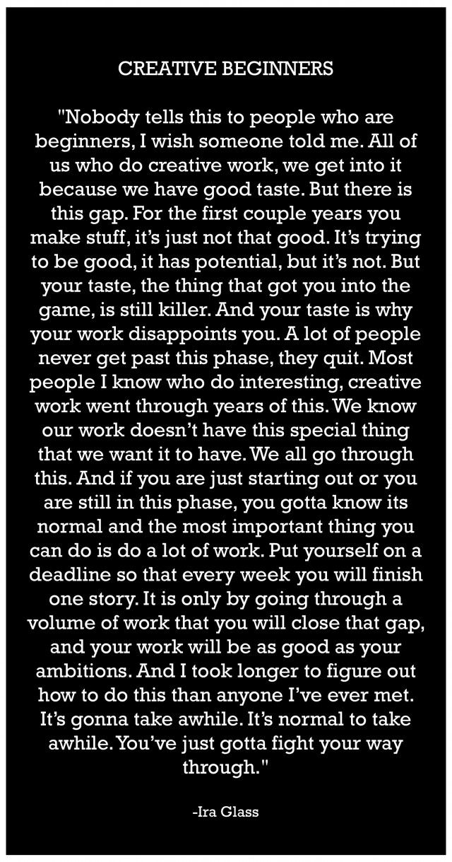 Ira Glass...  Thanks Ness, I've been thinking of this all week, since you posted it.   Just what I needed to hear actually xx