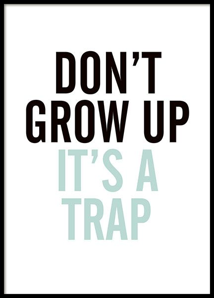 Typography poster, Don't grow up it's a trap, in blue and black. Cute and fun for kids and the kids room. You can find more typography prints and kids posters in our categories and you can mix a few posters in a collage which is an easy way to spice up your wall. www.desenio.co.uk