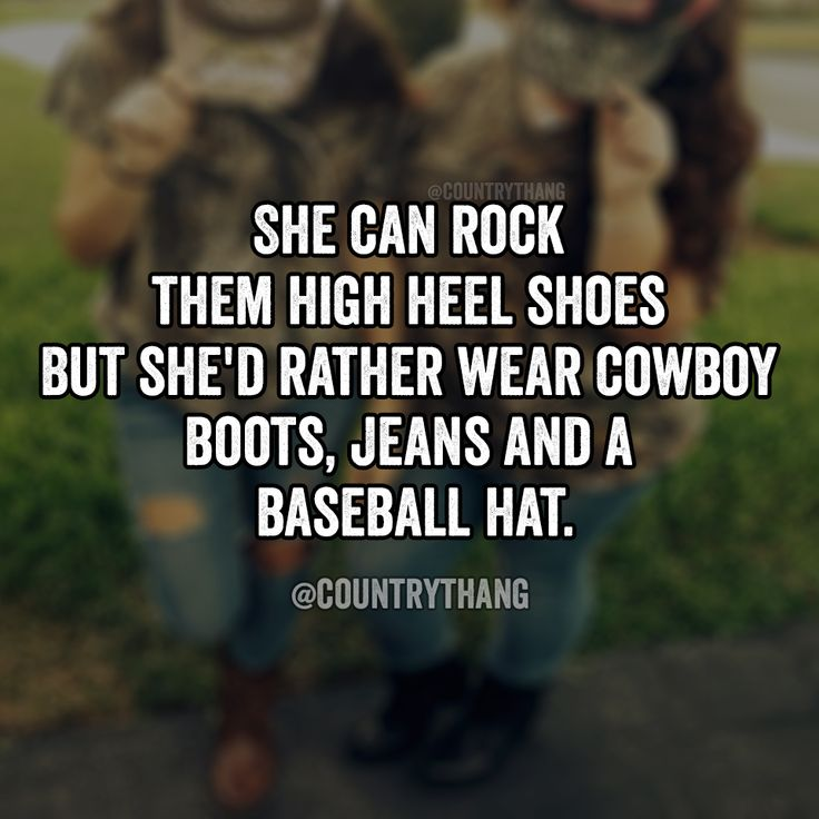 She can rock them high heel shoes but she'd rather wear cowboy boots, jeans and a baseball hat #countrygirl #cowgirl #countrythang #countrythangquotes #countryquotes #countrysayings