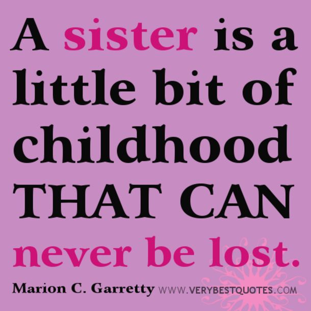 We have 10 quotes and sayings for those are have a sister or sisters that will make you think of her.