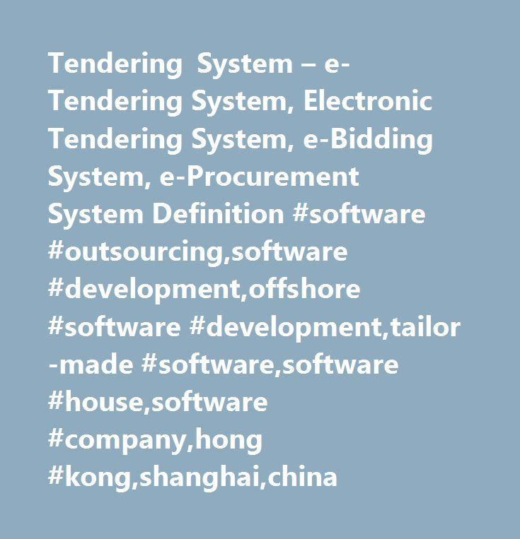 Tendering System – e-Tendering System, Electronic Tendering System, e-Bidding System, e-Procurement System Definition #software #outsourcing,software #development,offshore #software #development,tailor-made #software,software #house,software #company,hong #kong,shanghai,china http://colorado.remmont.com/tendering-system-e-tendering-system-electronic-tendering-system-e-bidding-system-e-procurement-system-definition-software-outsourcingsoftware-developmentoffshore-software-developmenttailo/  #…