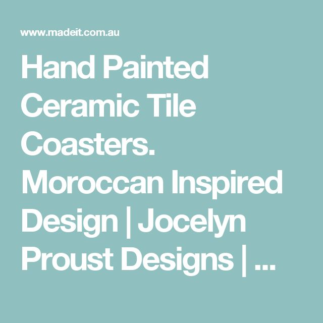 Hand Painted Ceramic Tile Coasters. Moroccan Inspired Design | Jocelyn Proust Designs | madeit.com.au