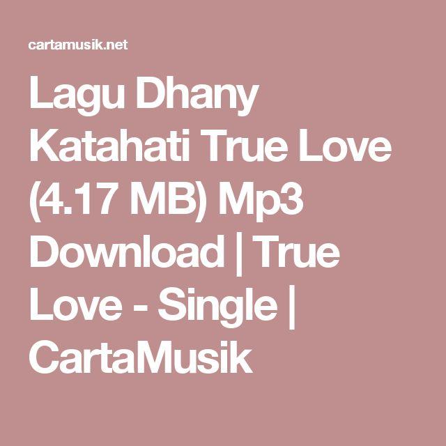 Lagu Dhany Katahati True Love (4.17 MB) Mp3 Download | True Love - Single | CartaMusik