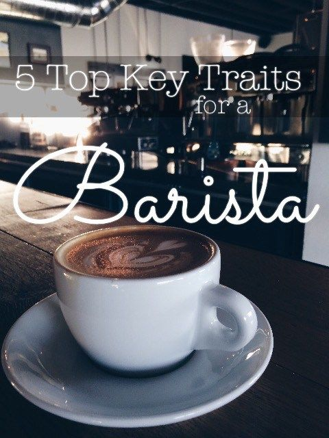 Five Top Key Traits for a Barista