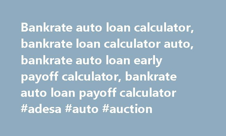 Bankrate Auto Loan Calculator Bankrate Loan Calculator Auto