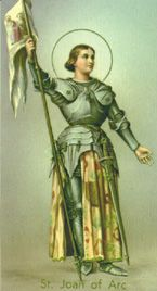 Feastday: May 30  Patron of soldiers and France  1412 - 1431    St. Joan of Arc is the patroness of soldiers and of France. On January 6, 1412, Joan of Arc was born to pious parents of the French peasant class, at the obscure village of Domremy, near the province of Lorraine. At a very early age, she heard voices: those of St. Michael, St. Catherine and St. Margaret.    At first the messages were personal and general. Then at last came the crowning order.