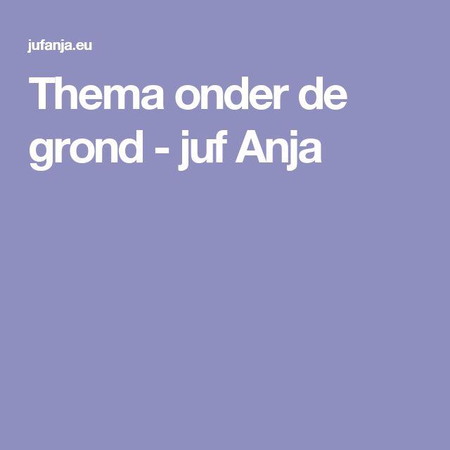Thema onder de grond - juf Anja