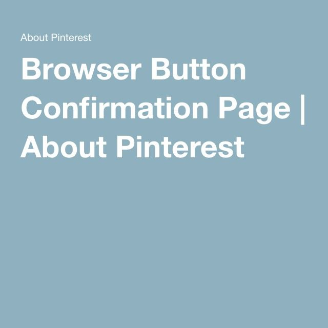 Browser Button Confirmation Page | About Pinterest
