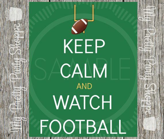 Keep Calm and Watch Football Printable 8x10 by MyPrettyPartyShoppe