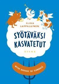 Elina Lappalainen: Syötäväksi kasvatetut, Atena, 2012