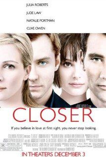 CLOSER. Director: Mike Nichols. Year: 2004. Cast: Natalie Portman, Jude Law, Clive Owen, Julia Roberts