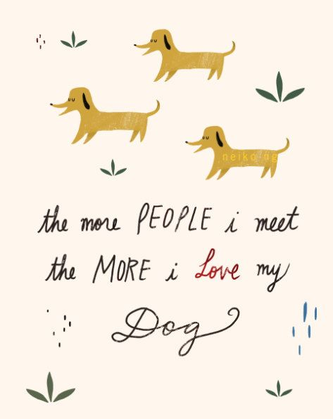 """""""The more people I meet, the more I love my dog."""" // Dog Quote Print by neikoart"""