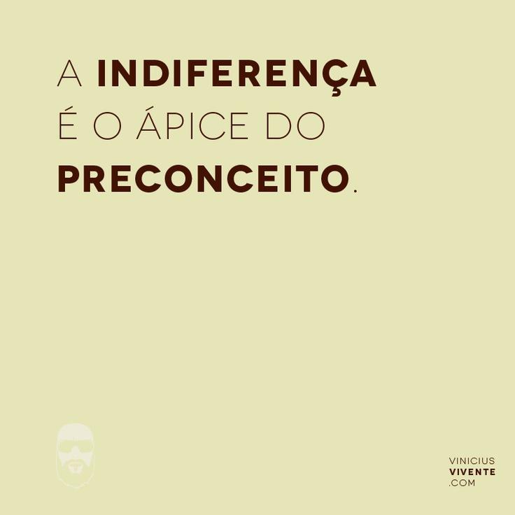 PRECONCEITO e INDIFERENÇA | Frases, Vinícius Vivente #pensoque.