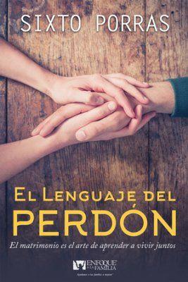 El Lenguaje del Perdon: El matrimonio, es el arte de aprender a vivir juntos - eBook  -     By: Sixto Porras
