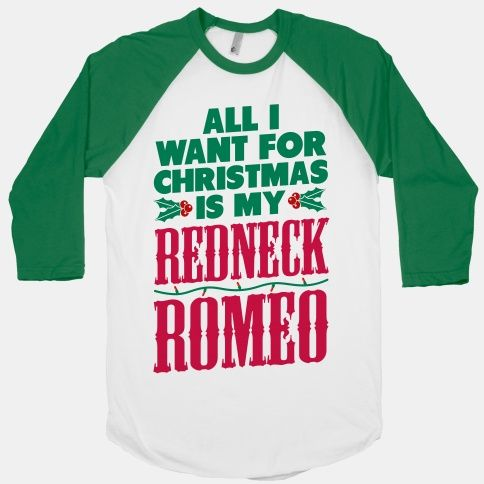 All I want for Christmas is my Redneck Romeo. :) @Joni Wells Betts