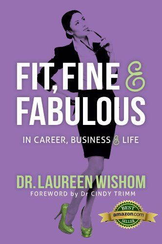 Fit, Fine & Fabulous in Career, Business & Life by Dr. Laureen Wishom, http://www.amazon.com/dp/B00CILMTOY/ref=cm_sw_r_pi_dp_X0Cmsb1RK2VVS