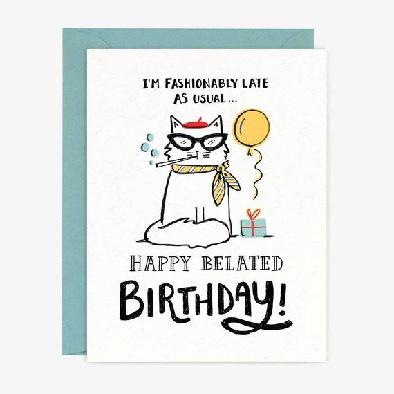 Fashionably Late Birthday Card Funny Cat Happy Belated Birthday Whimsical Quirky Party Fren Birthday Cards Images Funny Birthday Cards Belated Birthday Card
