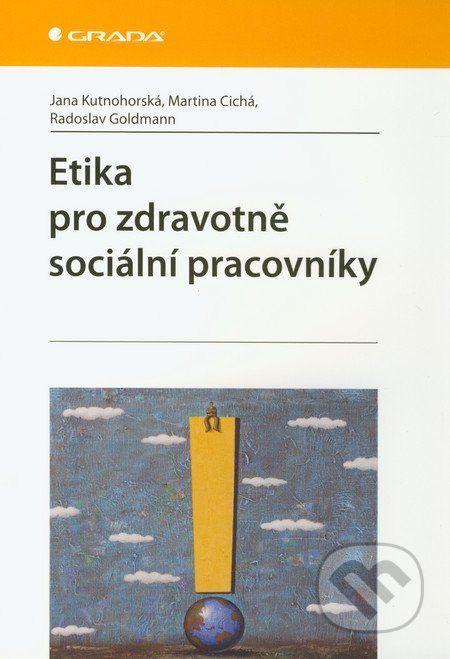 Etika pro zdravotně sociální pracovníky (Jana Kutnohorská, Martina Cichá, Radoslav Goldmann)