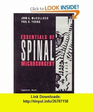 Essentials of Spinal Microsurgery (9780397518616) John A. McCulloch, Paul H. Young , ISBN-10: 0397518617  , ISBN-13: 978-0397518616 ,  , tutorials , pdf , ebook , torrent , downloads , rapidshare , filesonic , hotfile , megaupload , fileserve
