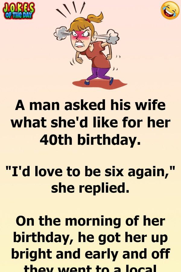 A Man Takes His Wife On A Birthday She Ll Never Forget Funny Marriage Jokes Funny Birthday Jokes Funny 40th Birthday Quotes