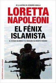 El fénix islamista: el Estado Islámico y el rediseño de Oriente Próximo / Loretta Napoleoni. - Barcelona: Paidós, 2015, 143 p.