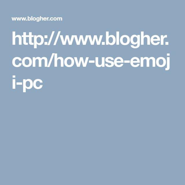 http://www.blogher.com/how-use-emoji-pc