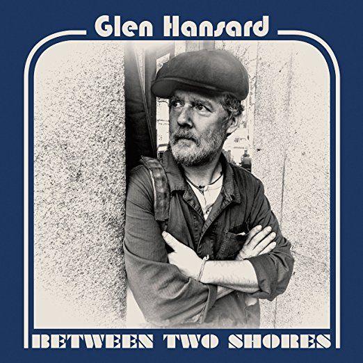 Glen Hansard - Between Two Shores. ROCK.
