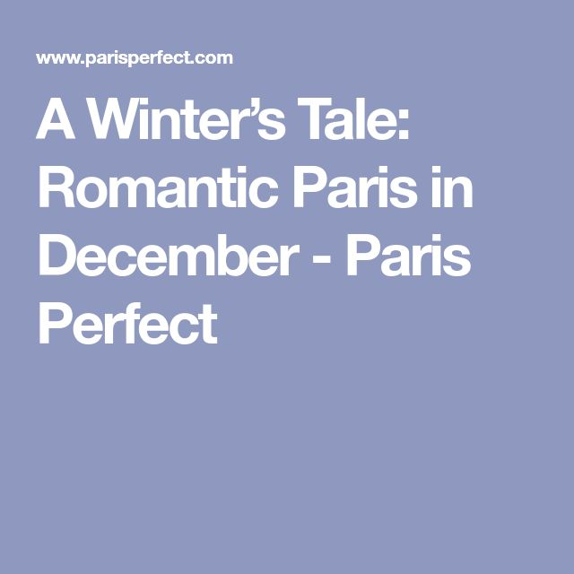 A Winter's Tale: Romantic Paris in December - Paris Perfect