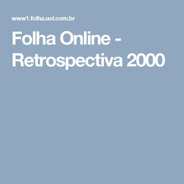 Folha Online - Retrospectiva 2000  RECUPERAÇÃO  Nesses dias de tanto assunto a ser revisado ( ou aprendido) que tal relembrar ( ou melhor, descobrir) algo sobre o ano que nasceu? seria uma boa distração? senão, me desculpe!