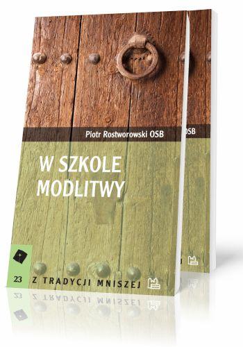 Piotr Rostworowski OSB W szkole modlitwy  http://tyniec.com.pl/product_info.php?cPath=2&products_id=352