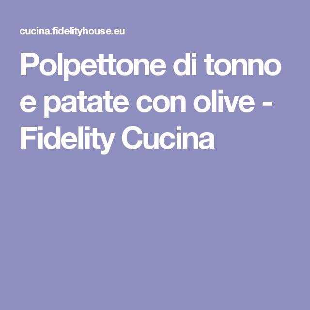 Polpettone di tonno e patate con olive - Fidelity Cucina