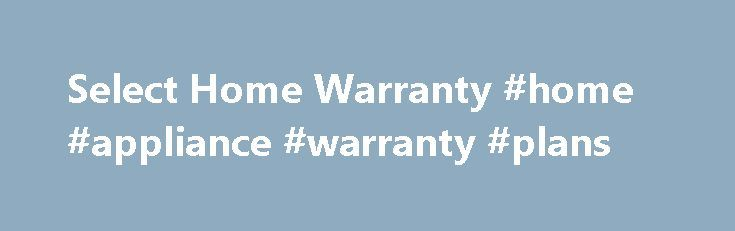 Select Home Warranty #home #appliance #warranty #plans http://france.nef2.com/select-home-warranty-home-appliance-warranty-plans/  # Select Home Warranty Shield Your Wallet. Shield Your Home. Homeowners know that expenses continually add up for household repairs, replacements, and service fees. That's why Select Home Warranty is here to shield your wallet. We provide peace of mind and help ease the expense of home repairs through our Premium, Gold, and Bronze home warranty plans. aiming to…