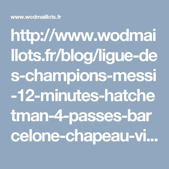 http://www.wodmaillots.fr/blog/ligue-des-champions-messi-12-minutes-hatchetman-4-passes-barcelone-chapeau-victoires/