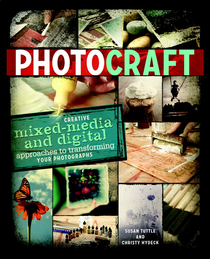 Photo Craft: Creative Mixed Media and Digital Approaches to Transforming Your Photographs  by Susan Tuttle and Christy Hydeck #photography #mixedmedia #Photoshop