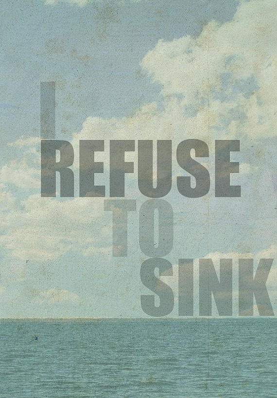 """Original """"I Refuse To Sink"""" 85x11 inch Art Print Wall Hanging, Inspirational Quote Home Decor"""