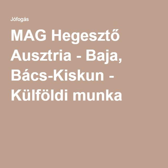 MAG Hegesztő Ausztria - Baja, Bács-Kiskun - Külföldi munka