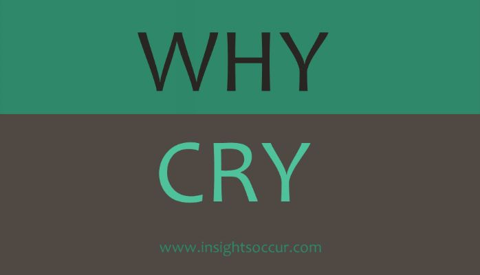 Why Cry