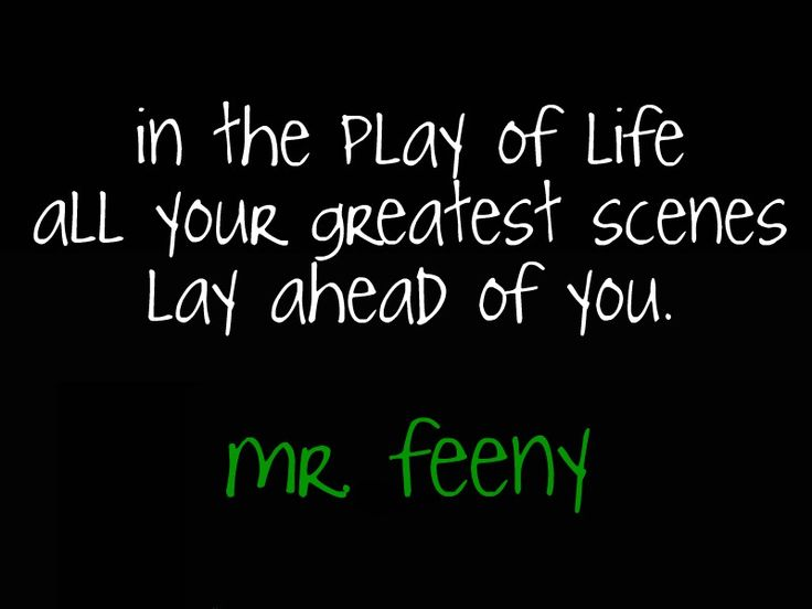 """boy-meets-world-quotes:  """"in the play of life all your greatest scenes lay ahead of you.""""-mr. feeny"""