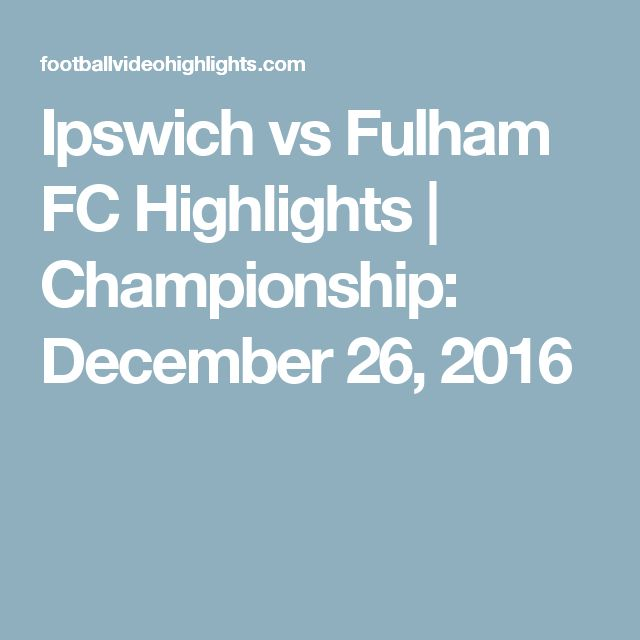 Ipswich vs Fulham FC Highlights | Championship: December 26, 2016