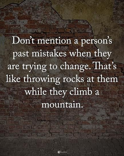 """Throwing up past mistakes in another's face accomplishes nothing except for showing deep-rooted bitterness & an unwillingness to move forward. Some people thrive on trying to humble others by making them """"pay"""" for their mistakes; but thank God for those who realize that they are also imperfect & who are pulling for & cheering on each other's successes."""