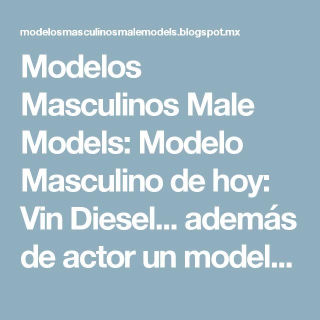 Modelos Masculinos Male Models: Modelo Masculino de hoy: Vin Diesel... además de actor un modelo Encantador!