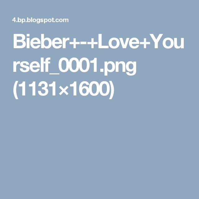 Bieber+-+Love+Yourself_0001.png (1131×1600)