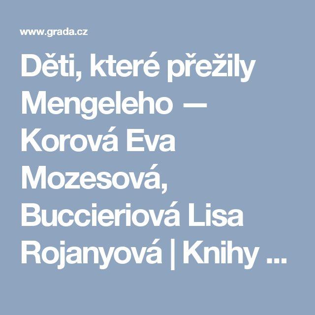 Děti, které přežily Mengeleho — Korová Eva Mozesová, Buccieriová Lisa Rojanyová   Knihy GRADA.CZ